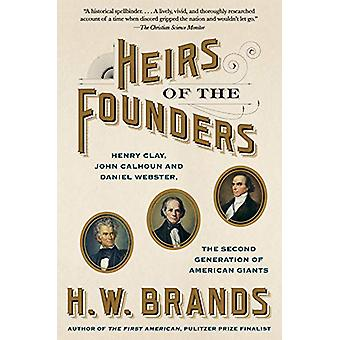 Heirs of the Founders - The Epic Rivalry of Henry Clay - John Calhoun