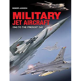 Military Jet Aircraft - 1945 to the Present Day by Robert Jackson - 97