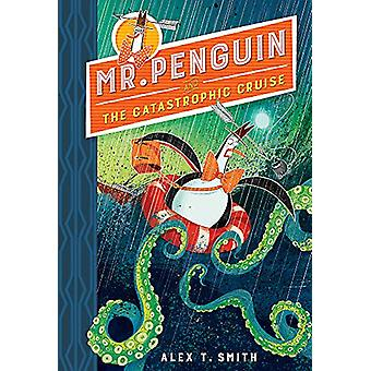 Mr Penguin and the Catastrophic Cruise - Libro 3 di Alex T. Smith - 978
