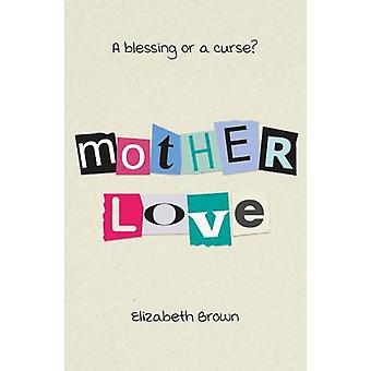 Madre amore di Elizabeth Brown - 9781838591878 Libro