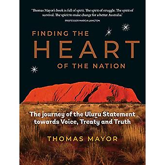 Finding the Heart of the Nation - The Journey of the Uluru Statement t