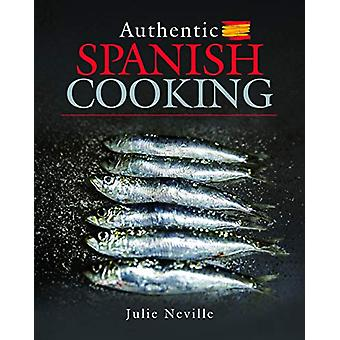 Authentic Spanish Cooking by Julie Neville - 9781526752598 Book