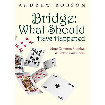 Bridge What Should Have Happened by Andrew Robson