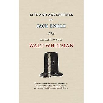 Life and Adventures of Jack Engle An AutoBiography A Story of New York at the Present Time in which the Reader Will Find Some Familiar Characters by Walt Whitman & Introduction by Zachary Turpin