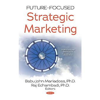 FutureFocused Strategic Marketing by Edited by Babu John Mariadoss