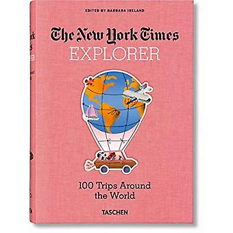 NYT Explorer. 100 Trips Around the World by Edited by Barbara Ireland
