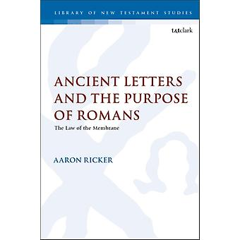 Ancient Letters and the Purpose of Romans  The Law of the Membrane by Dr Aaron Ricker