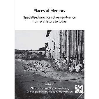 Places of Memory Spatialised Practices of Remembrance from Prehistory to Today by Edited by Christian Horn & Edited by Gustav Wollentz & Edited by Gianpiero Di Maida & Edited by Annette Haug