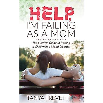 Help Im Failing as a Mom by Trevett & Tanya