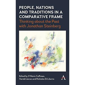 People Nations and Traditions in a Comparative Frame by Edited by D Maris Coffman & Edited by Harold James & Edited by Nicholas Di Liberto
