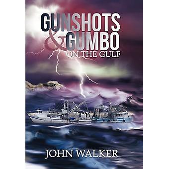 Gunshots and Gumbo on the Gulf by John Walker - 9781449777548 Book