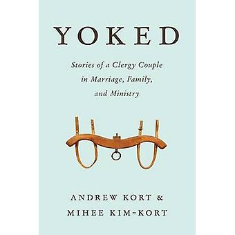 Yoked - Stories of a Clergy Couple in Marriage - Family - and Ministry