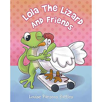 Lola the Lizard and Friends by Louise Parsons Battles - 9781640280502