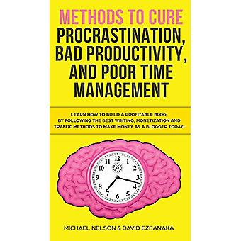 Methods to Cure Procrastination - Bad Productivity - and Poor Time Ma