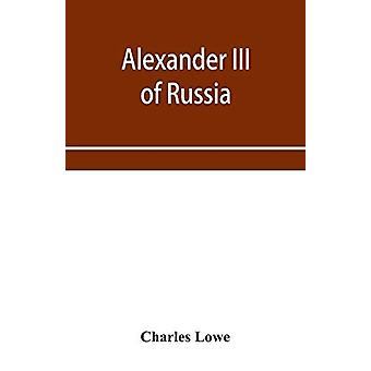 Alexander III of Russia by Charles Lowe - 9789353957025 Book