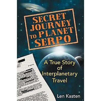 Geheime reis naar planeet Serpo Een waargebeurd verhaal van interplanetaire reizen