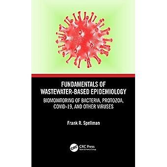 Fundamentals of WastewaterBased Epidemiology by Spellman & Frank R. Spellman Environmental Consultants & Norfolk & Virginia & USA
