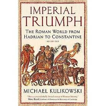 Triomphe impérial Le monde romain d'Hadrien à Constantin AD 138363 Le profil histoire du monde antique Série
