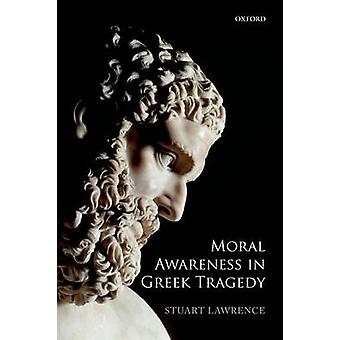 Moral Awareness in Greek Tragedy by Lawrence & Stuart