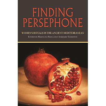 Finding Persephone Womens Rituals in the Ancient Mediterranean Studies in Ancient Folklore and Popular Culture Studies in Ancient Folklore and Popular Culture S. by Edited by Angeliki Tzanetou Edited by Maryline G Parca