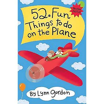 52 Series Fun Things to Do on The Plane by Lynn Gordon & Illustrated by Karen Johnson