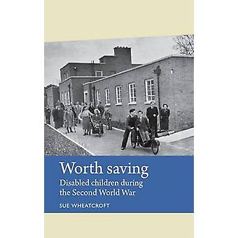 Worth Saving Disabled Children During the Second World War by Wheatcroft & Sue