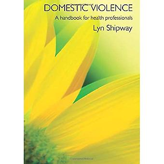 Domestic Violence: A Handbook for Health Care Professionals