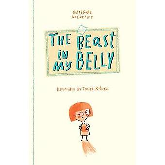 The Beast in My Belly by Grzegorz Kasdepke & Illustrated by Tomasz Kozlowski