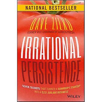 Irrationele persistentie - zeven geheimen die een failliet opstarten draaide