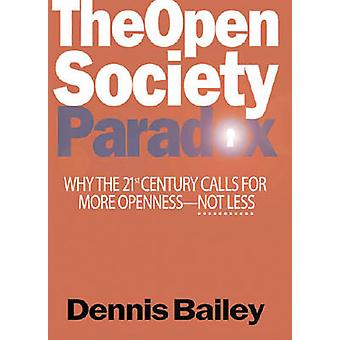 The Open Society Paradox - Why the Twenty-First Century Calls for More
