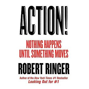 Action! - Nothing Happens Until Something Moves by Robert J. Ringer -