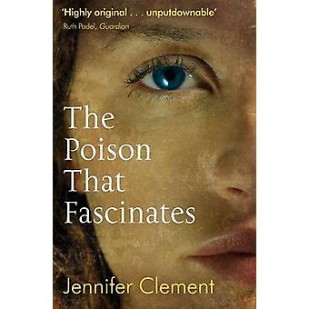 The Poison That Fascinates (Main) by Jennifer Clement - 9781847671196