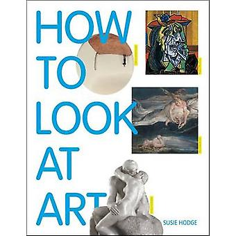 How to Look at Art by Susie Hodge - 9781849762236 Book