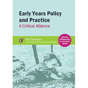 Early Years Policy and Practice - A Critical Alliance by Pat Tomlinson