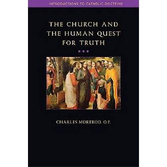 The Church and the Human Quest for Truth by Charles Morerod - 9781932