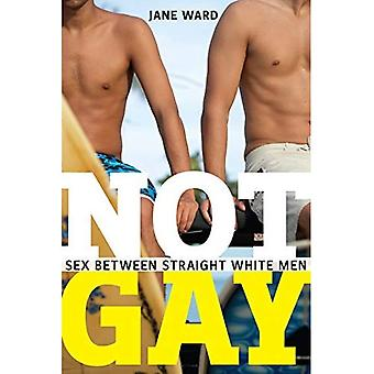 Not Gay: Sex between Straight White Men (Sexual Cultures (Paperback))