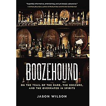 Boozehound: op het spoor van de zeldzame, het Obscure en het overschat in gedistilleerde dranken