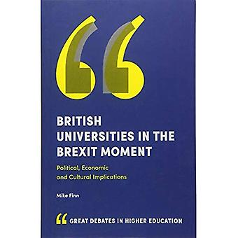 British Universities in the�Brexit Moment: Political,�Economic and Cultural�Implications (Great Debates in�Higher Education)
