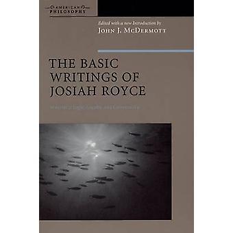 Die grundlegenden Schriften von Josiah Royce - Logik - Treue- und Community-