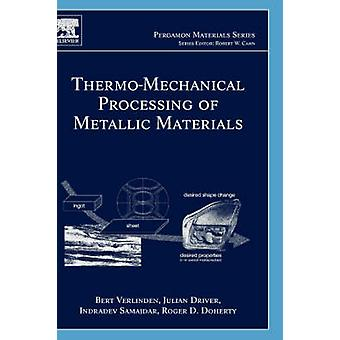ThermoMechanical Processing of Metallic Materials by Verlinden & Bert