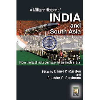 Eine militärische Geschichte von Indien und Südasien von der East India Company auf die nukleare Ära von Marston & Daniel