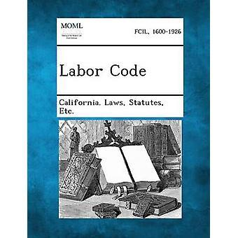 Labor Code by California Laws & Statutes Etc
