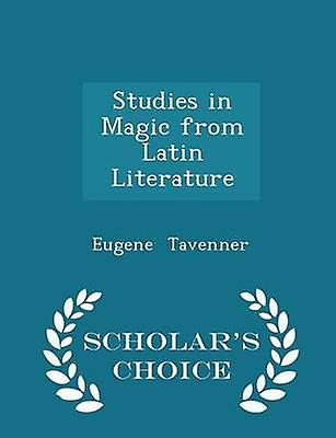 Studies in Magic from Latin Literature  Scholars Choice Edition by Tavenner & Eugene