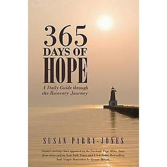 365 Days of Hope A Daily Guide through the Recovery Journey by ParryJones & Susan