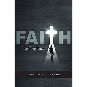 Faith In These Times by Johnson & Marilyn E.