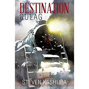 Destinasjon Gulag av Kashuba & Steven