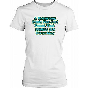 Eine beunruhigende Studie hat gefunden, dass Studien störend wirken Damen T Shirt