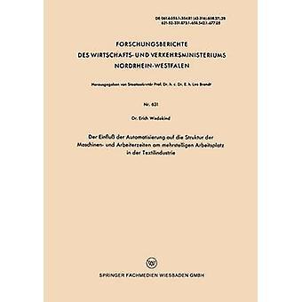 Der Einflu der Automatisierung auf die Struktur der Maschinen und Arbeiterzeiten am Arbeitsplatz in der Textilindustrie di Wedekind & Erich mehrstelligen