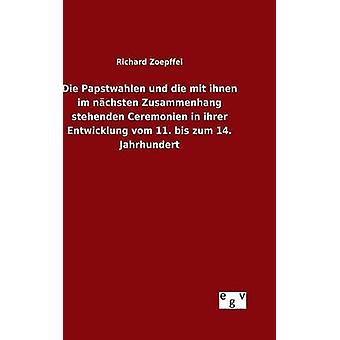 Die Papstwahlen und die mit ihnen im nchsten Zusammenhang stehenden Ceremonien in ihrer Entwicklung vom 11. bis zum 14. Jahrhundert by Zoepffel & Richard