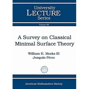 A Survey on Classical Minimal Surface Theory by Joaquin Perez - 97808